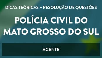 CURSO PARA AGENTE DA POLÍCIA CIVIL DO MATO GROSSO DO SUL - DICAS TEÓRICAS E RESOLUÇÃO DE QUESTÕES