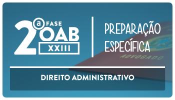 CURSO DE DIREITO ADMINISTRATIVO PARA OAB 2ª FASE - XXIII EXAME DE ORDEM UNIFICADO - PROFESSOR MATHEUS CARVALHO  (REPESCAGEM)