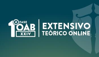 CURSO EXTENSIVO TEÓRICO ONLINE  - OAB 1ª FASE -  XXIV EXAME DE ORDEM UNIFICADO