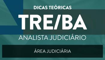 CURSO DE DICAS TEÓRICAS PARA O TRIBUNAL REGIONAL ELEITORAL - ANALISTA JUDICIÁRIO - ÁREA JUDICIÁRIA (TRE/BA)