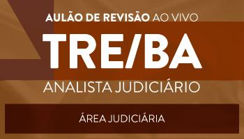 AULÃO DE REVISÃO AO VIVO PARA O TRIBUNAL REGIONAL DA BAHIA (TRE/BA) - ANALISTA JUDICIÁRIO/ÁREA JUDICIÁRIA