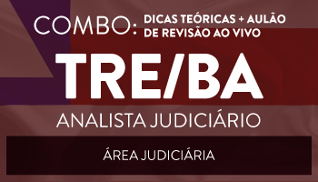 COMBO: CURSO DE DICAS TEÓRICAS + AULÃO DE REVISÃO AO VIVO DE RESOLUÇÃO DE QUESTÕES PARA O TRIBUNAL REGIONAL ELEITORAL DA BAHIA (TRE/BA)