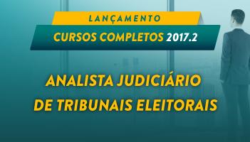 CURSO COMPLETO PARA ANALISTA JUDICIÁRIO DE TRIBUNAIS ELEITORAIS 2017.2