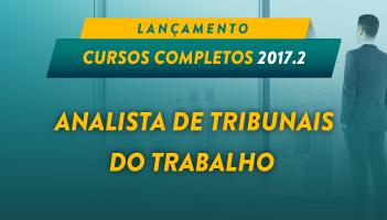 CURSO COMPLETO PARA ANALISTA DE TRIBUNAIS DO TRABALHO 2017.2