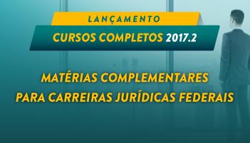CURSO COMPLETO DE MATÉRIAS COMPLEMENTARES PARA CARREIRAS JURÍDICAS FEDERAIS 2017.2