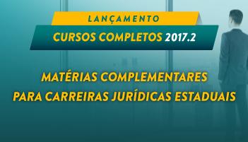 CURSO COMPLETO DE MATÉRIAS COMPLEMENTARES PARA CARREIRAS JURÍDICAS ESTADUAIS 2017.2