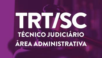 CURSO DE DICAS TEÓRICAS E QUESTÕES PARA O CONCURSO DO TRIBUNAL REGIONAL DO TRABALHO DE SANTA CATARINA (TRT/SC - 12ª REGIÃO) - TÉCNICO JUDICIÁRIO - ÁREA ADMINISTRATIVA