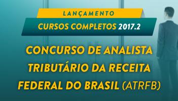 CURSO COMPLETO PARA O CONCURSO DE ANALISTA TRIBUTÁRIO DA RECEITA FEDERAL DO BRASIL (ATRFB) 2017.2