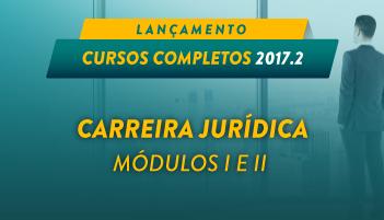 CURSO CARREIRA JURÍDICA MÓDULOS I E II - 2017.2