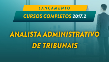 CURSO COMPLETO PARA ANALISTA ADMINISTRATIVO DE TRIBUNAIS 2017.2