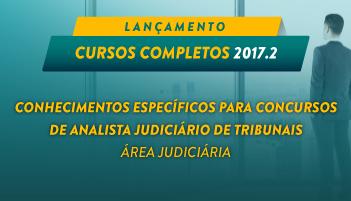 CURSO COMPLETO DE CONHECIMENTOS ESPECÍFICOS PARA CONCURSOS DE ANALISTA JUDICIÁRIO DE TRIBUNAIS - ÁREA JUDICIÁRIA 2017.2