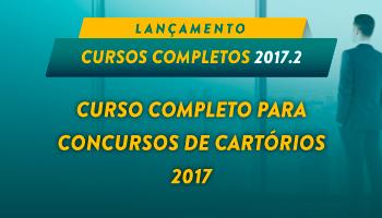 CURSO COMPLETO PARA CONCURSOS DE CARTÓRIO (OUTORGA DE DELEGAÇÃO DE SERVIÇOS NOTARIAIS E DE REGISTROS PÚBLICOS) 2017.2