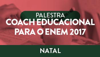 UNIDADE NATAL – PALESTRA SOBRE COACH EDUCACIONAL PARA O ENEM 2017