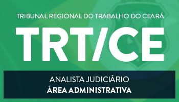 CURSO PARA O TRIBUNAL REGIONAL DO TRABALHO DO CEARÁ – TRT/CE - CARGO:  ANALISTA JUDICIÁRIO - ÁREA ADMINISTRATIVA