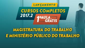 CURSO PARA MAGISTRATURA DO TRABALHO E MINISTÉRIO PÚBLICO DO TRABALHO 2017.2 - PRIMEIRA AULA GRÁTIS
