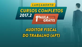 CURSO PARA AUDITOR FISCAL DO TRABALHO (AFT) 2017.2 - PRIMEIRA AULA GRÁTIS