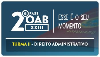 CURSO DE DIREITO ADMINISTRATIVO PARA OAB 2ª FASE - XXIII EXAME DE ORDEM UNIFICADO - PROFESSOR MATHEUS CARVALHO  - TURMA II