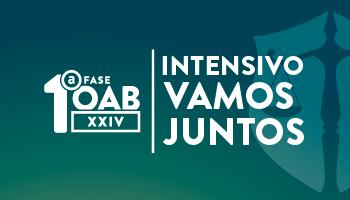 INTENSIVO OAB VAMOS JUNTOS 1ª FASE XXIV EXAME DE ORDEM UNIFICADO