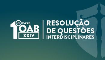 CURSO DE RESOLUÇÃO DE QUESTÕES INTERDISCIPLINARES - 1ª FASE DO XXIV EXAME DE ORDEM