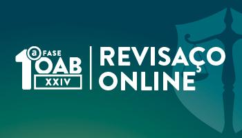 CURSO REVISAÇO ONLINE - OAB PRIMEIRA FASE XXIV EXAME DE ORDEM UNIFICADO
