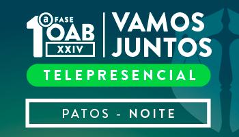 CURSO VAMOS JUNTOS TELEPRESENCIAL - OAB PRIMEIRA FASE XXIV EXAME DE ORDEM UNIFICADO (PATOS – TURNO: NOITE )