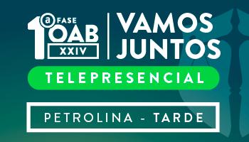 CURSO VAMOS JUNTOS TELEPRESENCIAL - OAB PRIMEIRA FASE XXIV EXAME DE ORDEM UNIFICADO (PETROLINA -  TURNO: TARDE)