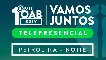 CURSO VAMOS JUNTOS TELEPRESENCIAL - OAB PRIMEIRA FASE XXIV EXAME DE ORDEM UNIFICADO (PETROLINA -  TURNO: NOITE)