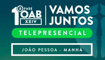 CURSO VAMOS JUNTOS TELEPRESENCIAL - OAB PRIMEIRA FASE XXIV EXAME DE ORDEM UNIFICADO (JOÃO PESSOA – TURNO: MANHÃ )