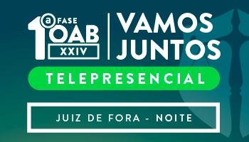 CURSO VAMOS JUNTOS TELEPRESENCIAL - OAB PRIMEIRA FASE XXIV EXAME DE ORDEM UNIFICADO (JUIZ DE FORA -  TURNO: NOITE)