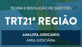 CURSO PARA O TRIBUNAL REGIONAL DO TRABALHO DA 21ª REGIÃO (TRT 21ª REGIÃO) ANALISTA JUDICIÁRIO - ÁREA JUDICIÁRIA