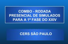 COMBO - RODADA PRESENCIAL DE SIMULADOS PARA A 1 FASE DO XXIV EXAME DE ORDEM – AOS DOMINGOS – CERS SÃO PAULO