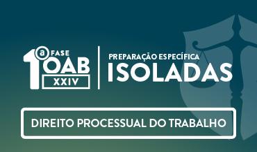 CURSO DE DIREITO PROCESSUAL DO TRABALHO - OAB 1ª FASE - XXIV EXAME DE ORDEM UNIFICADO – PROFA. ARYANNA LINHARES (DISCIPLINA ISOLADA)