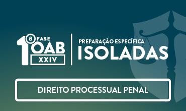 CURSO DE DIREITO PROCESSUAL PENAL - OAB 1ª FASE - XXIV EXAME DE ORDEM UNIFICADO – PROFA. ANA CRISTINA MENDONÇA (DISCIPLINA ISOLADA)