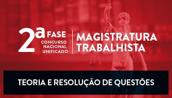 CURSO PARA A 2ª FASE DO CONCURSO NACIONAL UNIFICADO DA MAGISTRATURA TRABALHISTA