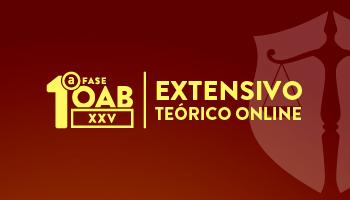 CURSO EXTENSIVO TEÓRICO ONLINE  - OAB 1ª FASE -  XXV EXAME DE ORDEM UNIFICADO