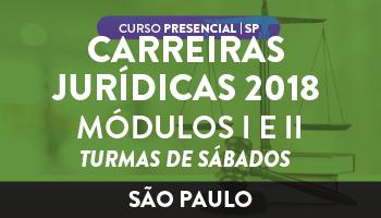 CERS SÃO PAULO - CURSO PRESENCIAL PARA CARREIRAS JURÍDICAS 2018 - TURMA DE SÁBADOS – ANUAL – MÓDULOS I E II