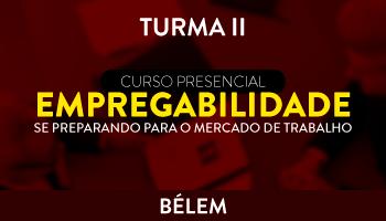 EMPREGABILIDADE – SE PREPARANDO PARA O MERCADO DE TRABALHO - TURMA II