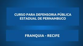 CURSO PARA DEFENSORIA PUBLICA DE PERNAMBUCO - FRANQUIA RECIFE