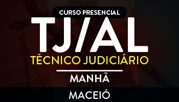 CURSO PARA O CONCURSO DO TRIBUNAL DE JUSTIÇA DE ALAGOAS (TJ/AL) – TÉCNICO JUDICIÁRIO - MATUTINO