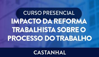 IMPACTO DA REFORMA TRABALHISTA SOBRE O PROCESSO DO TRABALHO