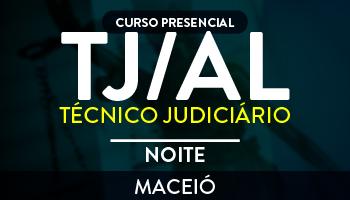 CURSO PARA O CONCURSO DO TRIBUNAL DE JUSTIÇA DE ALAGOAS (TJ/AL) – TÉCNICO JUDICIÁRIO - NOTURNO