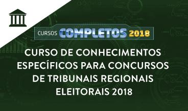 CURSO DE CONHECIMENTOS ESPECÍFICOS PARA CONCURSOS DE TRIBUNAIS REGIONAIS ELEITORAIS 2018