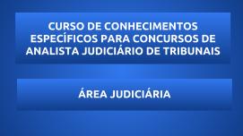 CURSO DE CONHECIMENTOS ESPECÍFICOS PARA CONCURSOS DE ANALISTA JUDICIÁRIO DE TRIBUNAIS - ÁREA JUDICIÁRIA 2018