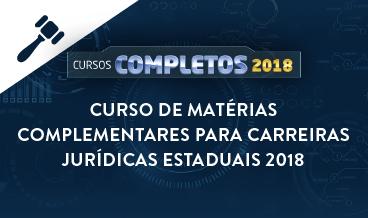 CURSO DE MATÉRIAS COMPLEMENTARES PARA CARREIRAS JURÍDICAS ESTADUAIS 2018
