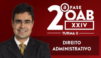 CURSO DE DIREITO ADMINISTRATIVO PARA OAB 2ª FASE - XXIV EXAME DE ORDEM UNIFICADO - PROFESSOR MATHEUS CARVALHO – TURMA II