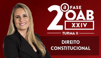 CURSO DE DIREITO CONSTITUCIONAL PARA OAB 2ª FASE - XXIV EXAME DE ORDEM UNIFICADO - PROF FLAVIA BAHIA – TURMA II