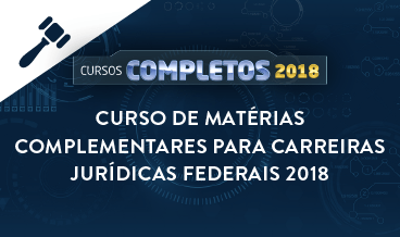 CURSO DE MATÉRIAS COMPLEMENTARES PARA CARREIRAS JURÍDICAS FEDERAIS 2018
