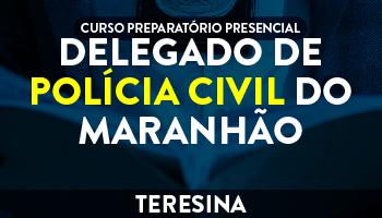 UNIDADE TERESINA – CURSO PREPARATÓRIO PARA DELEGADO DE POLÍCIA CIVIL DO MARANHÃO - PRESENCIAL