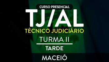 CURSO PARA O CONCURSO DO TRIBUNAL DE JUSTIÇA DE ALAGOAS (TJ/AL) – TÉCNICO JUDICIÁRIO - VESPERTINO - TURMA II