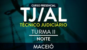 CURSO PARA O CONCURSO DO TRIBUNAL DE JUSTIÇA DE ALAGOAS (TJ/AL) – TÉCNICO JUDICIÁRIO - NOTURNO - TURMA II